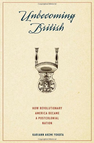 Unbecoming British How Revolutionary America Became a Postcolonial Nation  2010 9780195393422 Front Cover