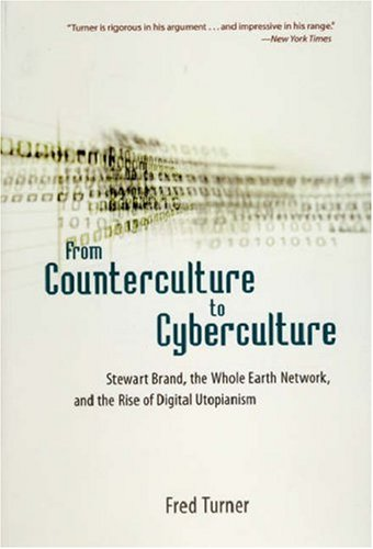 From Counterculture to Cyberculture Stewart Brand, the Whole Earth Network, and the Rise of Digital Utopianism  2008 edition cover