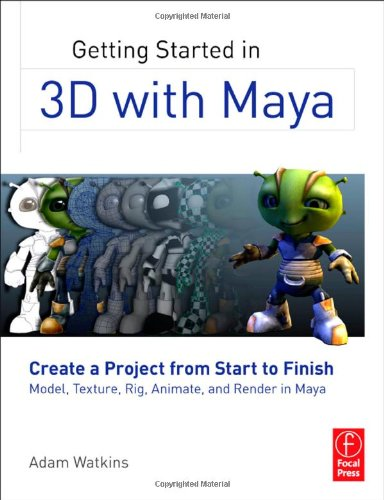Getting Started in 3D with Maya Create a Project from Start to Finish-Model, Texture, Rig, Animate, and Render in Maya  2012 edition cover