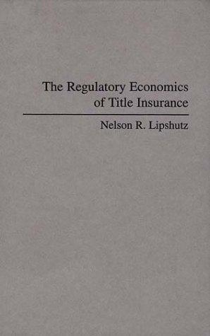 Regulatory Economics of Title Insurance   1994 9780275947422 Front Cover