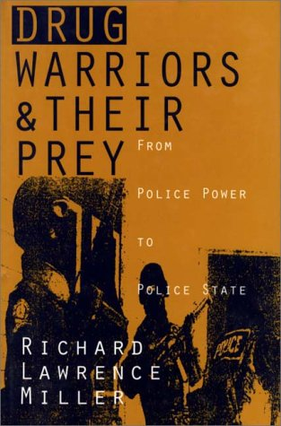 Drug Warriors and Their Prey From Police Power to Police State  1996 9780275950422 Front Cover