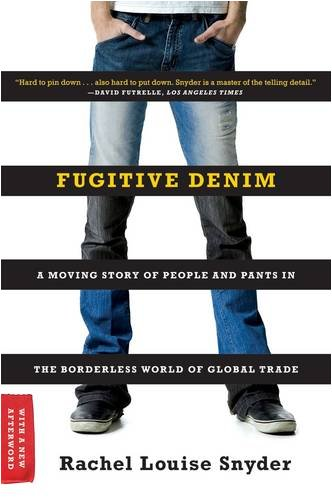 Fugitive Denim A Moving Story of People and Pants in the Borderless World of Global Trade  2009 edition cover