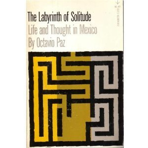Labyrinth of Solitude Life and Thought in Mexico N/A edition cover