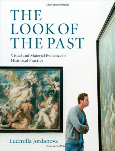 Look of the Past Visual and Material Evidence in Historical Practice  2012 9780521882422 Front Cover