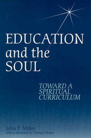 Education and the Soul Toward a Spiritual Curriculum  1999 9780791443422 Front Cover