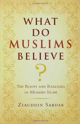 What Do Muslims Believe? The Roots and Realities of Modern Islam N/A edition cover