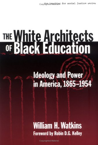 White Architects of Black Education Ideology and Power in America, 1865-1954  2001 edition cover