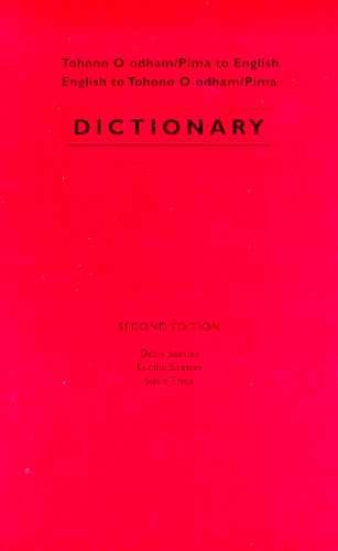 Tohono O'Odham-Pima to English, English to Tohono O'Odham-Pima English Dictionary  2nd 9780816519422 Front Cover