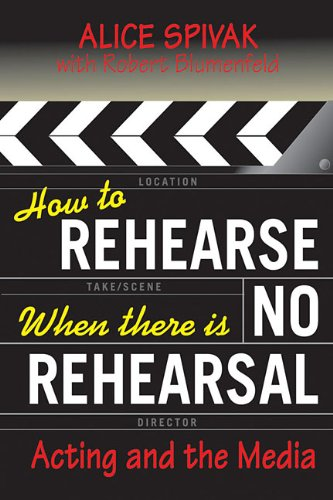 How to Rehearse When There Is No Rehearsal Acting and the Media  2007 edition cover