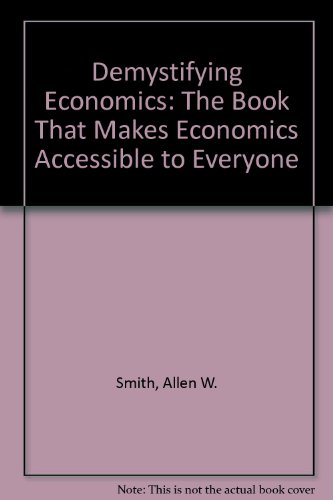 Demystifying Economics The Book That Makes Economics Accessible to Everyone N/A 9780964850422 Front Cover