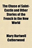 Chase of Saint-Castin and Other Stories of the French in the New World  N/A edition cover