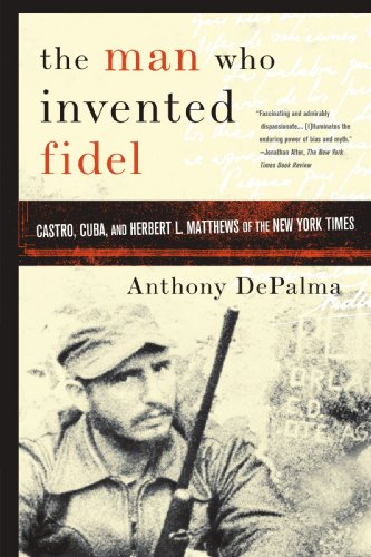 Man Who Invented Fidel Castro, Cuba, and Herbert L. Matthews of the New York Times  2007 edition cover