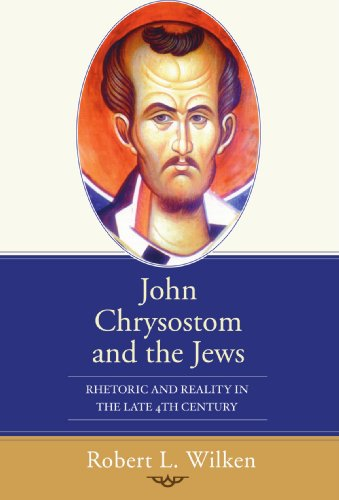John Chrysostom and the Jews Rhetoric and Reality in the Late 4th Century N/A edition cover