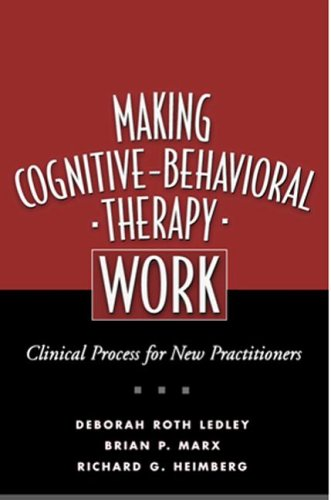 Making Cognitive-Behavioral Therapy Work Clinical Process for New Practitioners  2005 edition cover