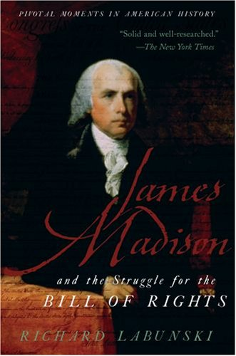 James Madison and the Struggle for the Bill of Rights   2008 edition cover