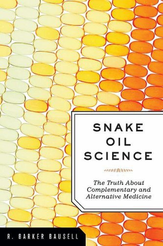 Snake Oil Science The Truth about Complementary and Alternative Medicine  2009 edition cover