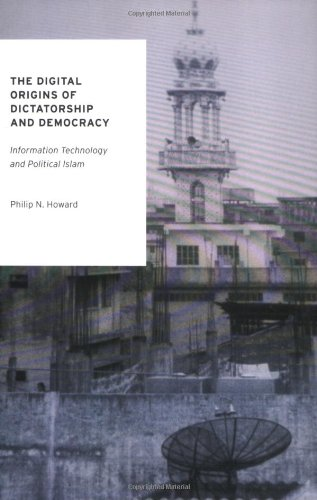 Digital Origins of Dictatorship and Democracy Information Technology and Political Islam  2010 edition cover