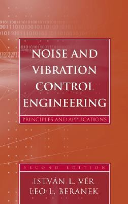 Noise and Vibration Control Engineering Principles and Applications 2nd 2005 (Revised) 9780471449423 Front Cover