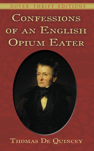 Confessions of an English Opium-Eater   1995 (Unabridged) 9780486287423 Front Cover