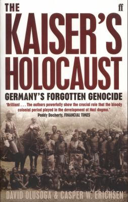 Kaiser's Holocaust Germany's Forgotten Genocide and the Colonial Roots of Nazism  2011 edition cover