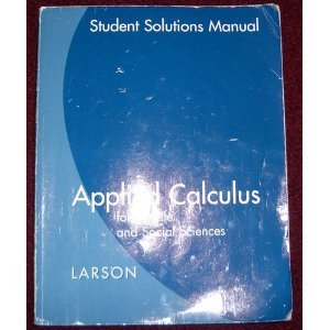 Student Solutions Guide for Larson's Applied Calculus for the Life and Social Sciences   2009 9780618963423 Front Cover