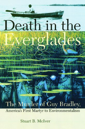 Death in the Everglades The Murder of Guy Bradley, America's First Martyr to Environmentalism N/A edition cover