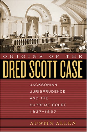 Origins of the Dred Scott Case Jacksonian Jurisprudence and the Supreme Court, 1837-1857  2006 9780820328423 Front Cover