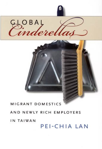 Global Cinderellas Migrant Domestics and Newly Rich Employers in Taiwan  2006 edition cover
