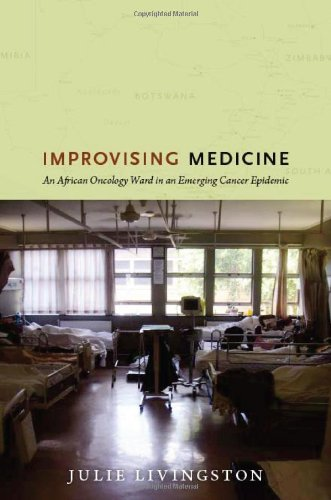 Improvising Medicine An African Oncology Ward in an Emerging Cancer Epidemic  2012 edition cover