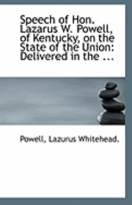 Speech of Hon Lazarus W Powell, of Kentucky, on the State of the Union Delivered in The ... N/A 9781113243423 Front Cover