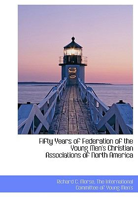Fifty Years of Federation of the Young Men's Christian Associations of North Americ N/A edition cover