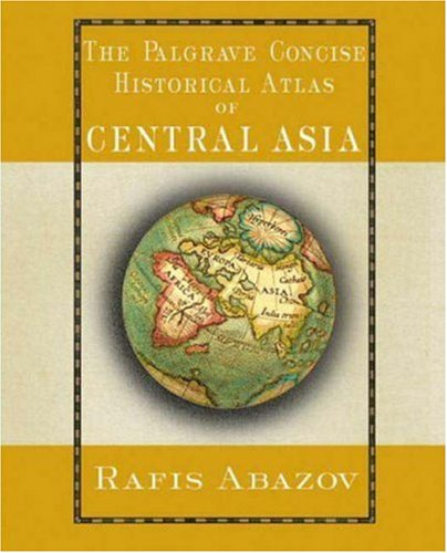 Palgrave Concise Historical Atlas of Central Asia   2008 edition cover
