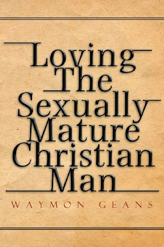 Loving the Sexually Mature Christian Man:   2013 9781483609423 Front Cover