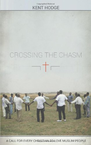Crossing the Chasm A Call to Every Christian to Love Muslim People  2013 9781491884423 Front Cover