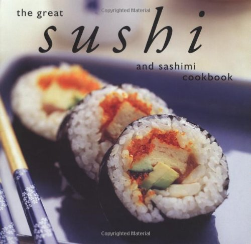 Great Sushi and Sashimi Cookbook   2003 9781552855423 Front Cover