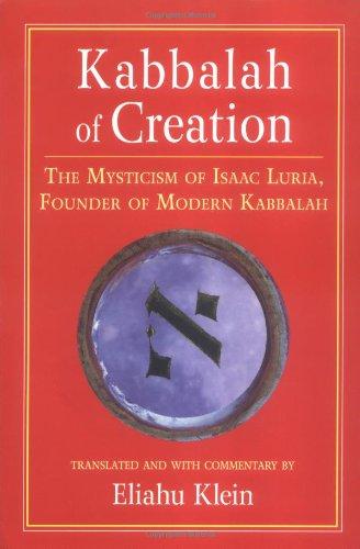 Kabbalah of Creation The Mysticism of Isaac Luria, Founder of Modern Kabbalah  2005 9781556435423 Front Cover