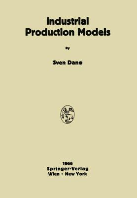 Industrial Production Models A Theoretical Study  1966 9783709181423 Front Cover