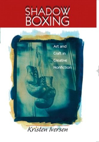 Shadow Boxing Art and Craft in Creative Nonfiction  2004 edition cover