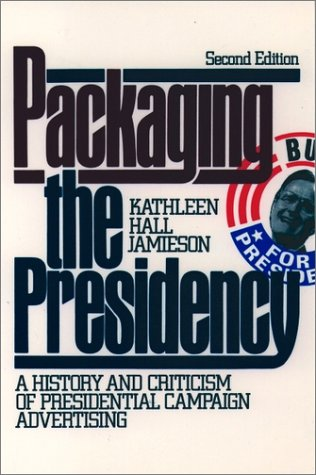 Packaging the Presidency A History and Criticism of Presidential Campaign Advertising 3rd 1996 (Revised) edition cover