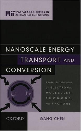 Nanoscale Energy Transport and Conversion A Parallel Treatment of Electrons, Molecules, Phonons, and Photons  2004 edition cover