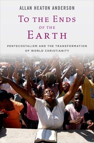 To the Ends of the Earth Pentecostalism and the Transformation of World Christianity  2012 edition cover