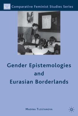 Gender Epistemologies and Eurasian Borderlands   2010 9780230108424 Front Cover