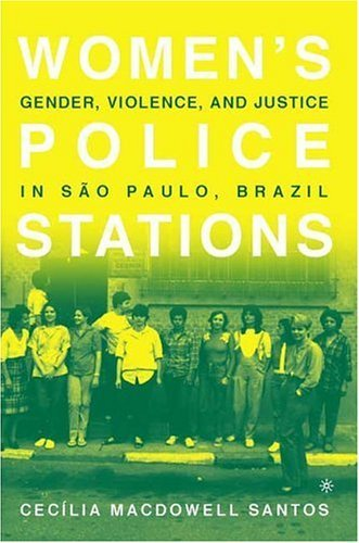 Women's Police Stations Gender, Violence, and Justice in Sao Paulo, Brazil  2005 (Revised) edition cover