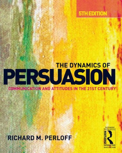 Dynamics of Persuasion Communication and Attitudes in the 21st Century 5th 2014 (Revised) edition cover
