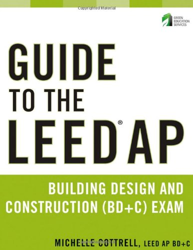 Guide to the LEED AP Building Design and Construction (BD&C) Exam   2011 9780470890424 Front Cover