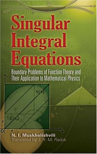 Singular Integral Equations Boundary Problems of Function Theory and Their Application to Mathematical Physics 2nd 2008 edition cover