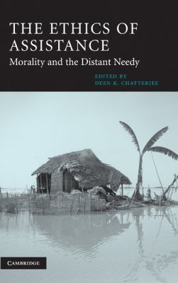 Ethics of Assistance Morality and the Distant Needy  2004 9780521820424 Front Cover