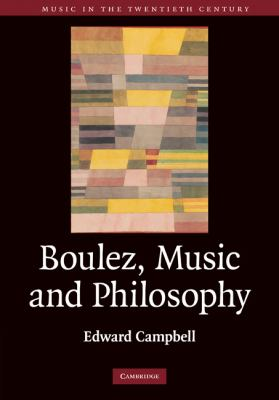 Boulez, Music and Philosophy   2010 9780521862424 Front Cover