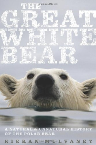 Great White Bear A Natural and Unnatural History of the Polar Bear  2011 9780547152424 Front Cover