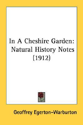 In a Cheshire Garden : Natural History Notes (1912) N/A 9780548676424 Front Cover